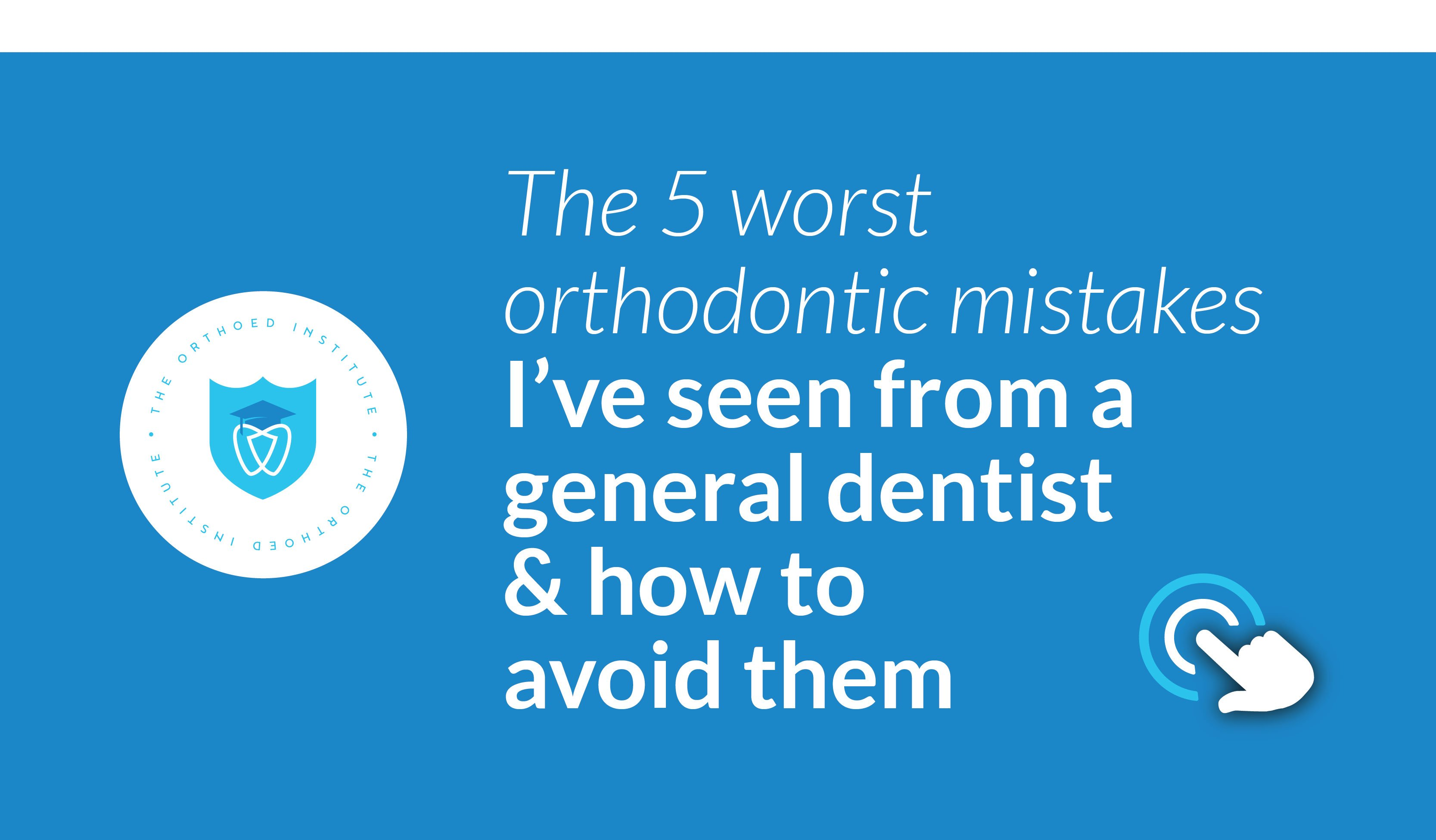 mistakes from general dentist orthodontics